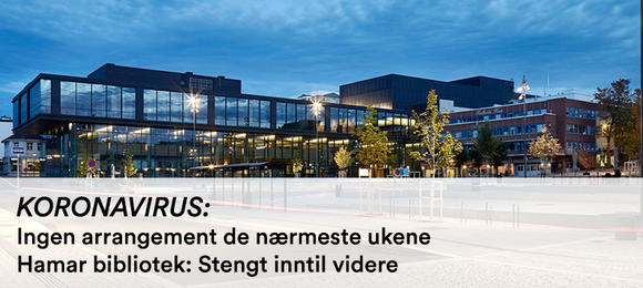 Ingen arrangementer i de nærmeste ukene, Hamar bibliotek stengt inntil videre