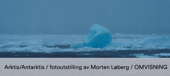 Arktis/Antarktis, omvisning ved Morten Løberg